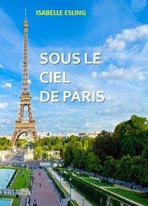 COMMUNIQUE DE PRESSE: SOUS LE CIEL DE PARIS, ROMAN PAR ISABELLE ESLING CHEZ DELIZON sous-le-ciel-de-paris-cover2-216x300